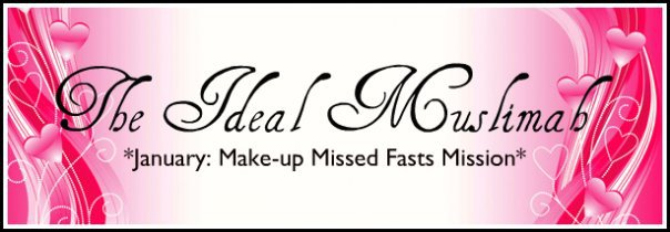 The Ideal Muslimah – January: Make-up Missed Fasts Mission